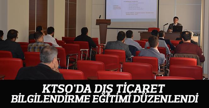 KTSO'DA Dış Ticaret Bilgilendirme Eğitimi Düzenlendi