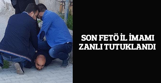 Son FETÖ il imamı zanlı tutuklandı