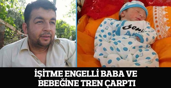 İşitme engelli baba ve bebeğine tren çarptı