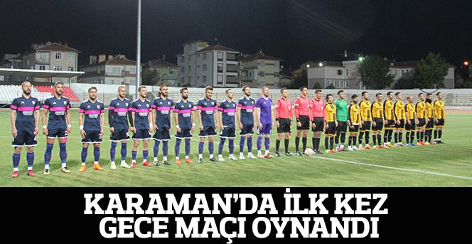 Karaman'da İlk Kez Gece Maçı Oynandı