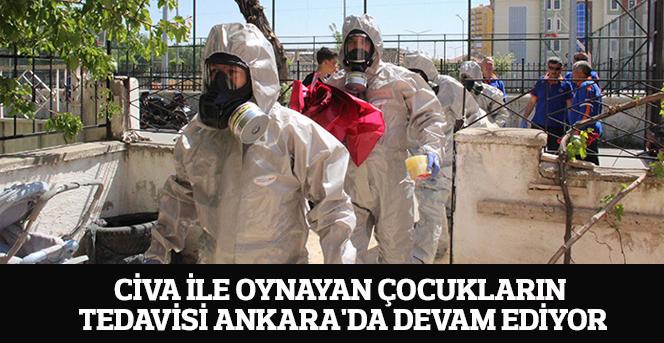 Civa ile oynayan çocukların tedavisi Ankara'da devam ediyor
