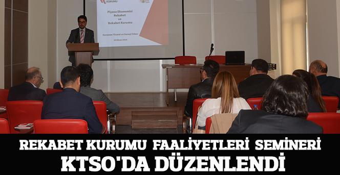 Rekabet Kurumu  Faaliyetleri  Semineri  KTSO'da Düzenlendi