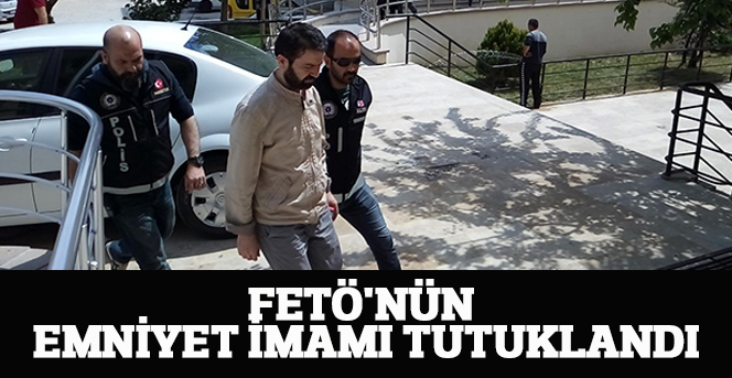 FETÖ'nün emniyet imamı tutuklandı
