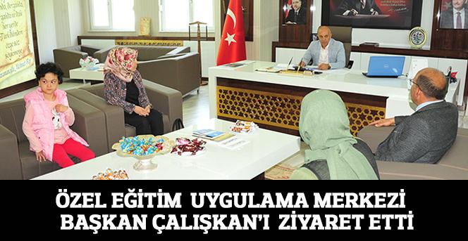 Özel Eğitim  Uygulama Merkezi   Başkan Çalışkan'ı  Ziyaret etti
