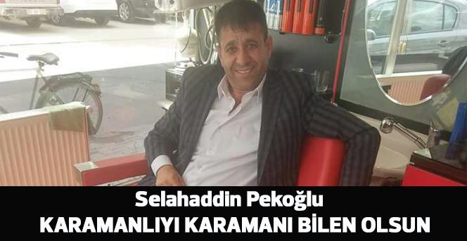 Pekoğlu: Ankara'yı değil Karaman'ı bilen olsun!