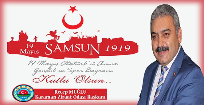 Recep MUĞLU; 19 Mayıs Atatürk'ü Anma Gençlik ve Spor Bayramı mesajı