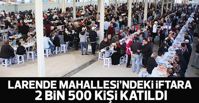 Larende Mahallesi'ndeki İftara 2 Bin 500 Kişi Katıldı