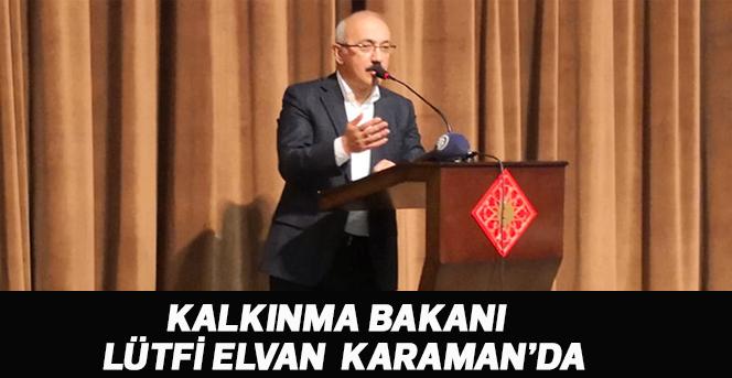 Kalkınma Bakanı Lütfi Elvan Karamanda