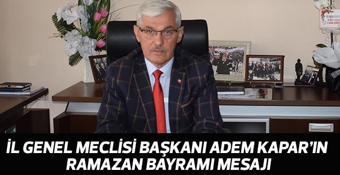 İl Genel Meclisi Başkanı Adem Kapar'ın Ramazan Bayramı Mesajı: