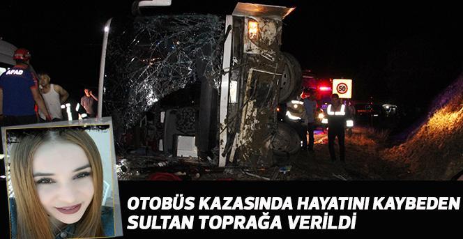 Otobüs kazasında hayatını kaybeden Sultan toprağa verildi