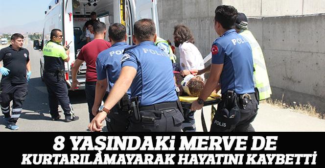 Kazada yaralanan 8 yaşındaki Merve de kurtarılamadı