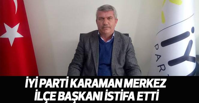 İYİ Parti Karaman Merkez ilçe Başkanı İstifa etti