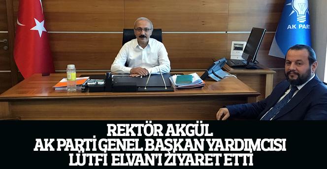 Rektör Akgül, Ak Parti Genel Başkan Yardımcısı Lütfi Elvan'ı Ziyaret Etti