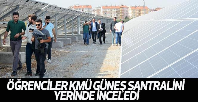 Öğrenciler KMÜ Güneş Santralini Yerinde İnceledi
