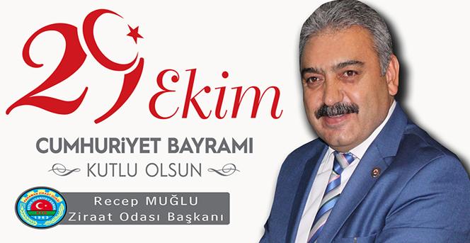 Karaman Ziraat Odası Başkanı Recep MUĞLU 29 Ekim Cumhuriyet Bayramı kutlama mesajı