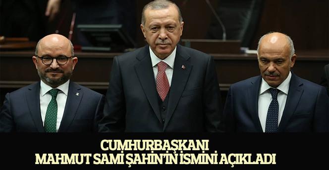 Cumhurbaşkanı Mahmut Sami Şahin'in ismini açıkladı