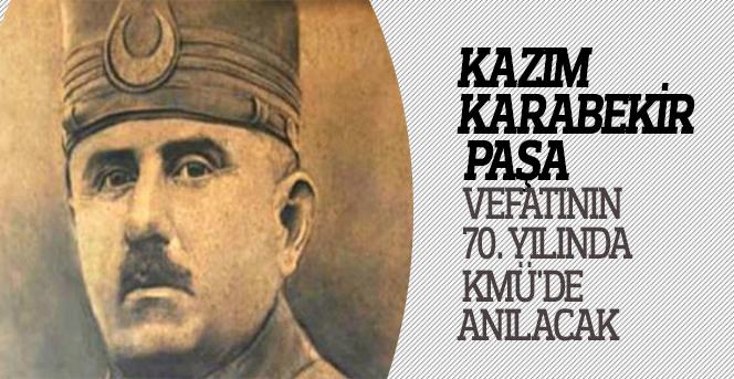 Kazım Karabekir Paşa Vefatının 70. Yılında KMÜ'de Anılacak