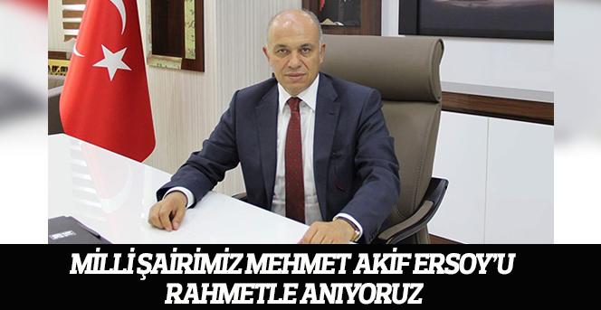 Milli Şairimiz Mehmet Akif Ersoy'u Rahmetle Anıyoruz