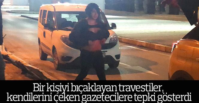 Travestiler tartıştıkları bir kişiyi bıçakladılar