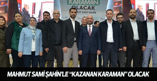 """Mahmut Sami Şahin'le """"Kazanan Karaman"""" Olacak"""
