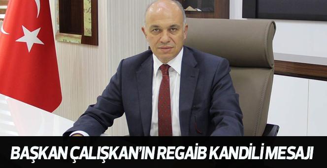 Başkan Çalışkan'ın Regaib Kandili Mesajı