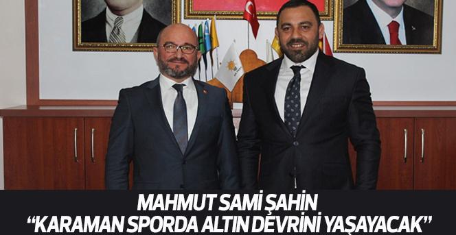 """Şahin """"Karaman Sporda Altın Devrini Yaşayacak"""