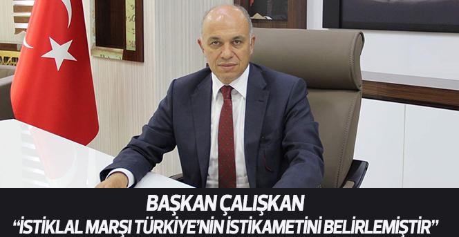 """Başkan Çalışkan: """"İstiklal Marşı Türkiye'nin İstikametini Belirlemiştir"""""""