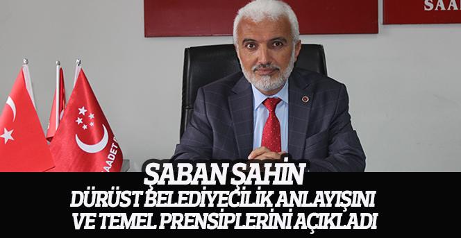 Şaban Şahin,Dürüst Belediyecilik Anlayışını Ve Temel Prensiplerini Açıkladı