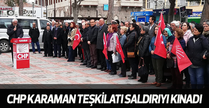 CHP Karaman Teşkilatı saldırıyı kınadı