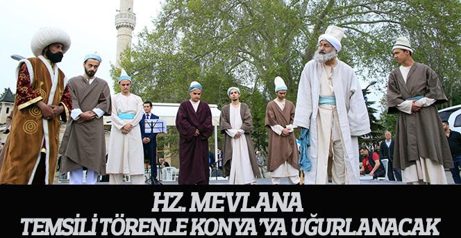 Hz. Mevlana Temsili Törenle Konya'ya Uğurlanacak
