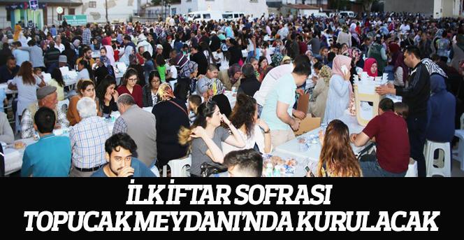İlk İftar Sofrası Topucak Meydanı'nda Kurulacak