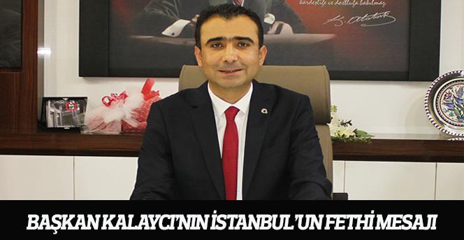 Başkan Kalaycı'nın İstanbul'un Fethi Mesajı