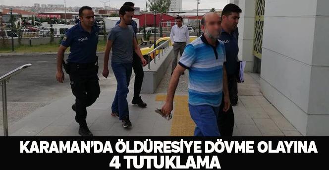 Karaman'da Öldüresiye Dövme Olayına: 4 Tutuklama