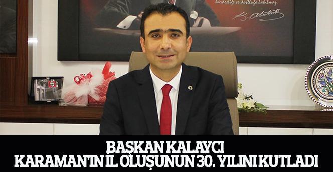Başkan Kalaycı Karaman'ın İl Oluşunun 30. Yılını Kutladı