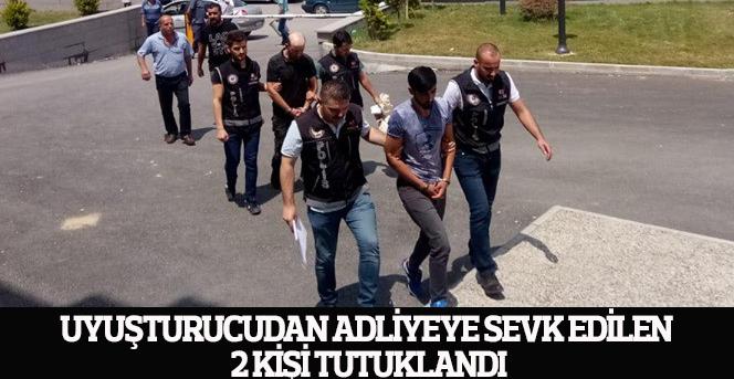 Uyuşturucudan adliyeye sevk edilen 2 kişi tutuklandı