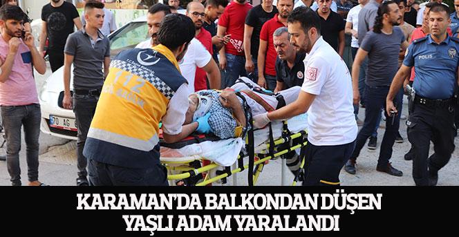 Karaman'da balkondan düşen yaşlı adam yaralandı