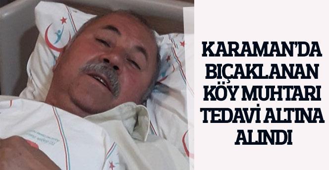 Karaman'da bıçaklanan köy muhtarı tedavi altına alındı