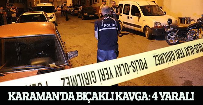 Karaman'da bıçaklı kavga: 4 yaralı