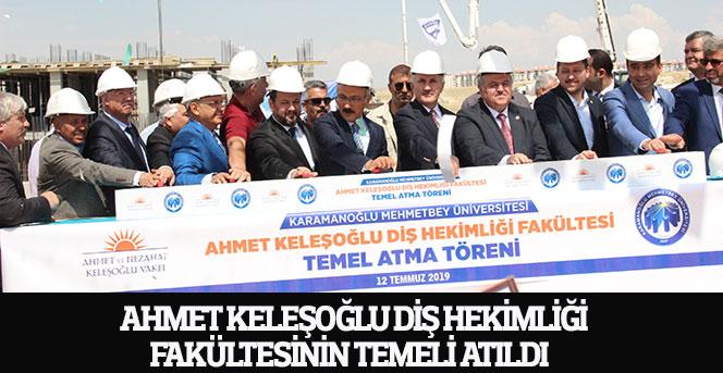 Ahmet Keleşoğlu Diş Hekimliği Fakültesinin Temeli Atıldı