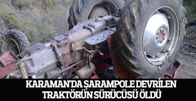 Karaman'da şarampole devrilen traktörün sürücüsü öldü