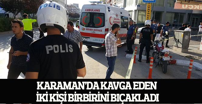 Karaman'da kavga eden iki kişi birbirini bıçakladı