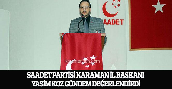 Saadet Partisi Karaman İl Başkanı Yasim Koz gündem değerlendirdi