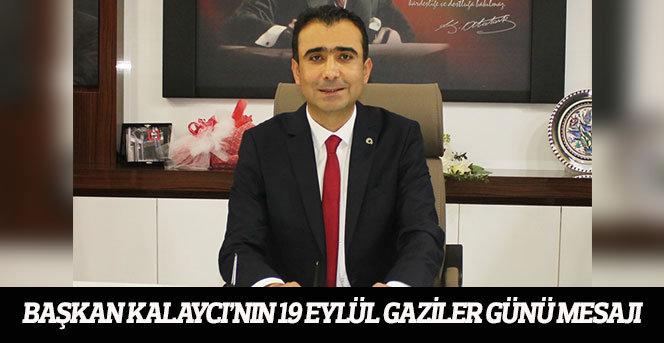 Başkan Kalaycı'nın 19 Eylül Gaziler Günü Mesajı