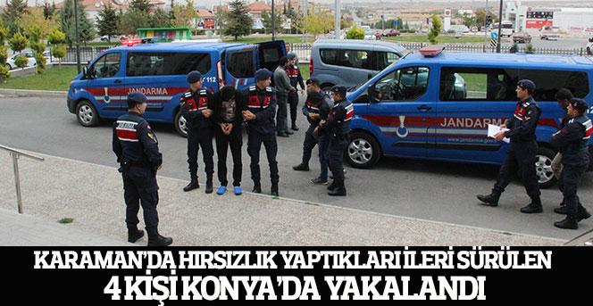 Karaman'da hırsızlık yaptıkları ileri sürülen 4 kişi Konya'da yakalandı