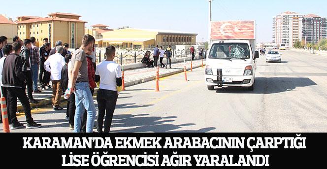Karaman'da ekmek arabacının çarptığı lise öğrencisi ağır yaralandı