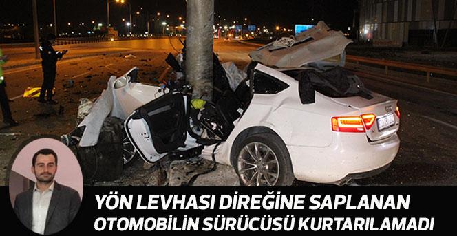 Yön levhası direğine saplanan otomobilin sürücüsü kurtarılamadı