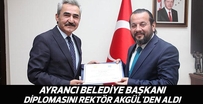 Ayrancı Belediye Başkanı, Diplomasını Rektör Akgül'den Aldı