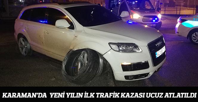 Karaman'da  yeni yılın ilk trafik kazası ucuz atlatıldı