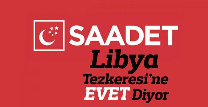 Saadet Partisi Libya Tezkeresi oylamasında evet oyu kullanacak
