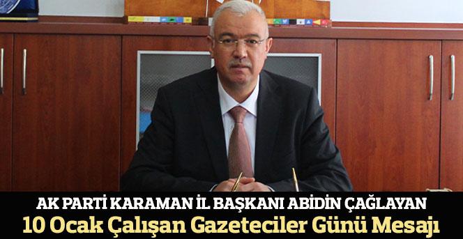 Ak Parti Karaman İl Başkanı Abidin Çağlayan,Gazeteciler Günü Mesajı